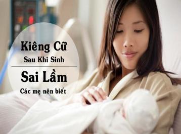 Kiêng cữ sau khi sinh - Những sai lầm các mẹ nên biết!